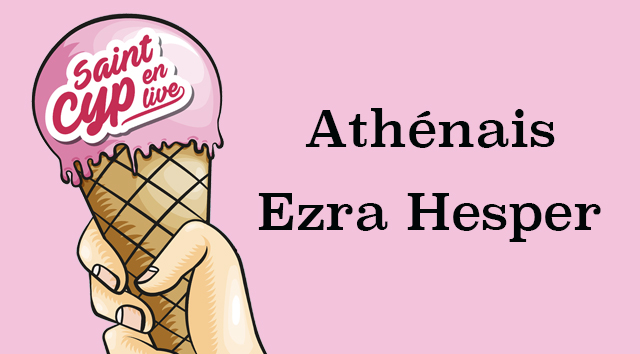 St-Cyp en live, épisode 2 : Athénais / Ezra Hesper